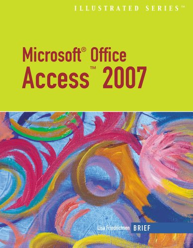 Microsoft Office Access 2007-Illustrated Brief (Available Titles Skills Assessment Manager (SAM) - Office 2007)