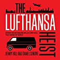 The Lufthansa Heist: Behind the Six-million Dollar Cash Haul That Shook the World Audiobook by Henry Hill, Daniel Simone Narrated by Joe Barrett