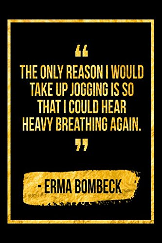 The Only Reason I Would Take Up Jogging Is So That I Can Hear Heavy Breathing Again: Black Erma Bombeck Quote Designer Notebook PDF