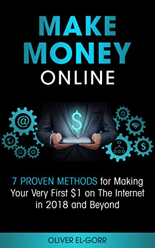 Make Money Online: 7 Proven Methods for Making Your Very First $1 on The Internet in 2018 and Beyond (Best Laptop In India)