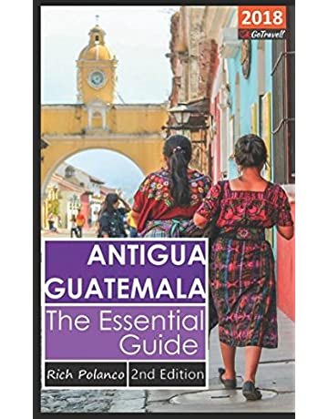 Antigua Guatemala - The Essential Guide 2018