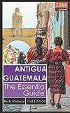 Antigua Guatemala - The Essential Guide 2018