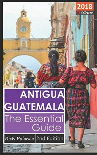 Antigua Guatemala - The Essential Guide (Antigua Guatemala Travel)