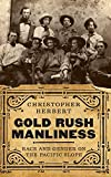 "Christopher Herbert, ""Gold Rush Manliness: Race and Gender on the Pacific Slope"" (U Washington Press, 2018)"