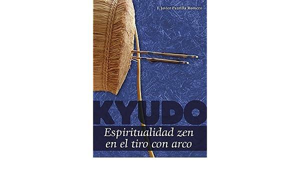 Kyudo. Espiritualidad zen en el tiro con arco: Francisco ...