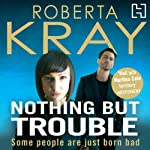 Nothing but Trouble | Roberta Kray