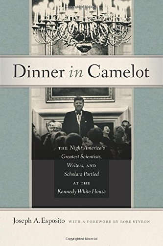 Dinner White House (Dinner in Camelot: The Night America's Greatest Scientists, Writers, and Scholars Partied at the Kennedy White House)
