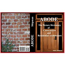 ABODE: (The Picture Dictionary of Construction and Residential Architecture)