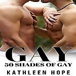 Gay: 50 Shades of Gay   Kathleen Hope