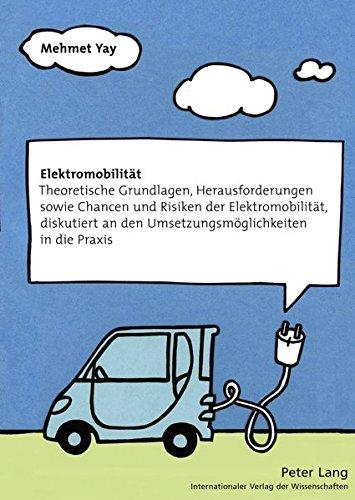 elektromobilitt-theoretische-grundlagen-herausforderungen-sowie-chancen-und-risiken-der-elektromobilitt-diskutiert-an-den-umsetzungsmglichkeiten-in-die-praxis