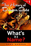 The History of Dragon Gate: Vol. 1, Whats in a Name?