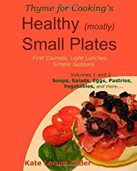 Healthy Small Plates, Volumes 1 &  2: First Courses, Light Lunches, Simple Suppers