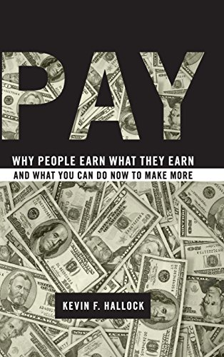 Pay: Why People Earn What They Earn and What You Can Do Now to Make - Make F Can You