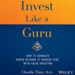 Invest Like a Guru: How to Generate Higher Returns at Reduced Risk with Value Investing | Charlie Tian