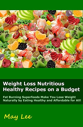 Weight Loss Nutritious Healthy Recipes On A Budget Fat Burning Superfoods Make You Lose