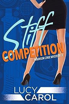 Stiff Competition (Madison Cruz Book 3) by [Carol, Lucy]