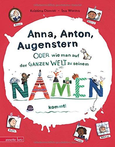 Anna, Anton, Augenstern: - oder wie man auf der ganzen Welt zu seinem Namen kommt Gebundenes Buch – 14. Januar 2016 Kristina Dumas Ina Worms Annette Betz Verlg 3219116760