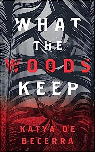 amazon com what the woods keep 9781250124258 katya de becerra books