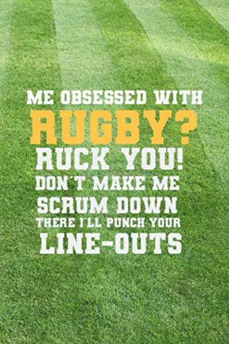 Me Obsessed With Rugby? Ruck You Don't Make Me Scrum Down There I'll Punch Your Line-Outs: Blank Lined Notebook ( Rugby ) Grass