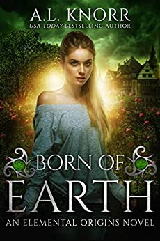 Born of Earth: An Elemental Origins Novel (The Elemental Origins Series Book 3) by [Knorr, A.L.]