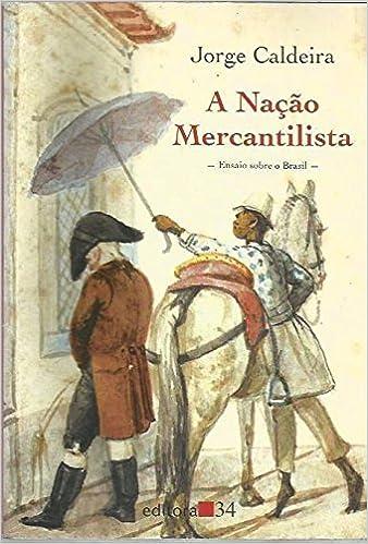 A nação mercantilista: Ensaio sobre o Brasil (Portuguese Edition)