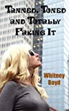 Tanned, Toned and Totally Faking It, Whitney Boyd, 1937178129
