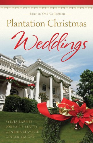 Plantation Christmas Weddings: Four-in-One Romance Collection (Romancing America) by [Barnes, Sylvia, Beatty, Lorraine, Leavelle, Cynthia, Vaughan, Virginia]