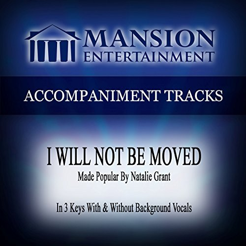 I Will Not Be Moved (Made Popular by Natalie Grant) [Accompaniment Track]