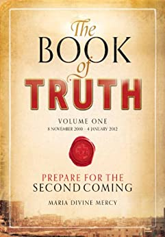 The Book of Truth, volume 1: Prepare for the Second Coming by [Mercy, Maria Divine]