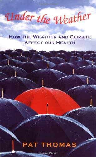 Under the Weather: How Weather and Climate Affect Our Health: Amazon ...
