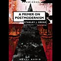 Primer to Postmodernism Audiobook by Stanley Grenz Narrated by Nadia May
