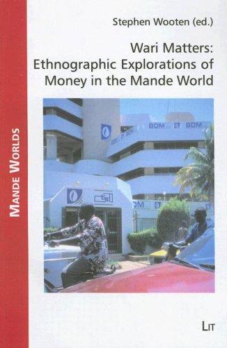 Wari Matters: Ethnographic Explorations of Money in the Mande World (Mande Worlds)