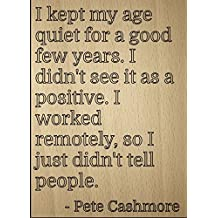 """""""I kept my age quiet for a good few..."""" quote by Pete Cashmore, laser engraved on wooden plaque - Size: 8""""x10"""""""