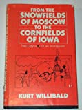 From the Snowfields of Moscow to the Cornfields of Iowa, Kurt Willibald, 0533056705