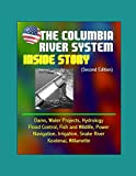 img - for The Columbia River System: Inside Story (Second Edition) - Dams, Water Projects, Hydrology, Flood Control, Fish and Wildlife, Power, Navigation, Irrigation, Snake River, Kootenai, Willamette book / textbook / text book
