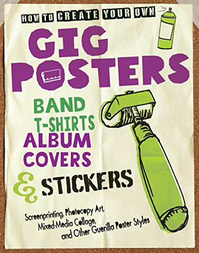 Band Gig Posters - How to Create Your Own Gig Posters, Band T-Shirts, Album Covers, & Stickers: Screenprinting, Photocopy Art, Mixed-Media