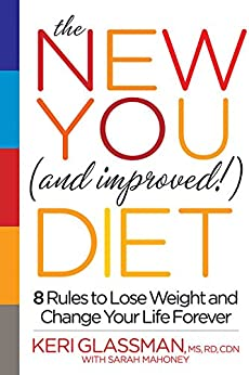 The New You and Improved Diet:8 Rules to Lose Weight and Change Your Life Forever by [Glassman, Keri]