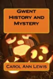 Gwent History and Mystery, Carol Lewis and carol lewis, 1492171395