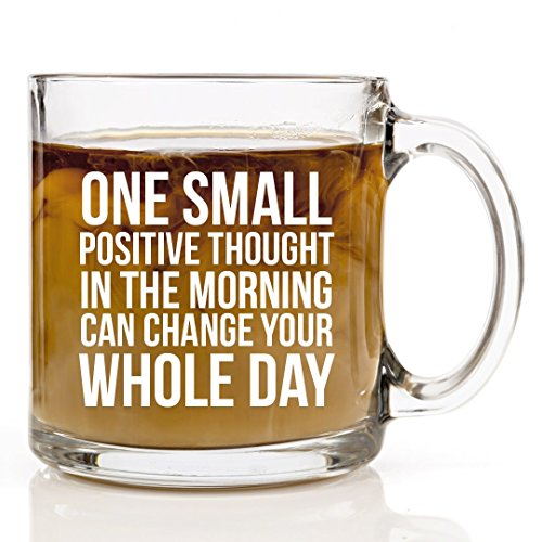 (One Small Positive Thought In The Morning Coffee Mug - 13 oz. Clear Glass Cup - Gift for Men or Women - Humor Us Home)