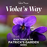Violet's Way: Patrick's Garden, Book 3 | Celeste Messer