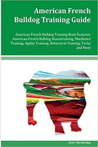 American French Bulldog Training Guide American French Bulldog Training Book Features: American French Bulldog Housetraining, Obedience Training, Agility Training, Behavioral Training, Tricks and More