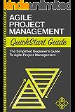 Agile Project Management: QuickStart Guide - The Simplified Beginners Guide To Agile Project Management (Agile Project Management, Agile Software Development, ... Agile Development, Scrum) (English Edition)