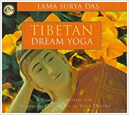 Tibetan Dream Yoga: A Complete System for Becoming Conscious ...