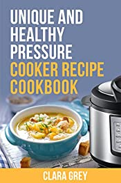 Unique and healthy pressure cooker recipe cookbook.: Healthy recipes for instant pot and pressure cooker.