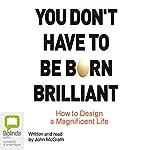 You Don't Have to be Born Brilliant | John McGrath