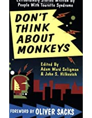 Don't Think About Monkeys: Extraordinary Stories by People With Tourette Syndrome