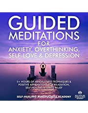 Guided Meditations For Anxiety, Overthinking, Self-Love & Depression: 5+ Hours Of Mindfulness Techniques & Positive Affirmations For Relaxation, Self-Healing & Stress-Relief