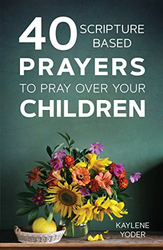 40 Scripture-based Prayers to Pray Over Your Children