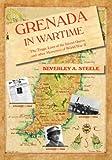 Grenada in Wartime, Beverley A. Steele, 976805493X