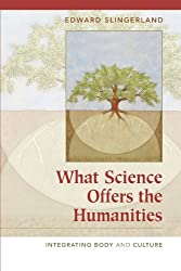 What Science Offers the Humanities: Integrating Body and Culture